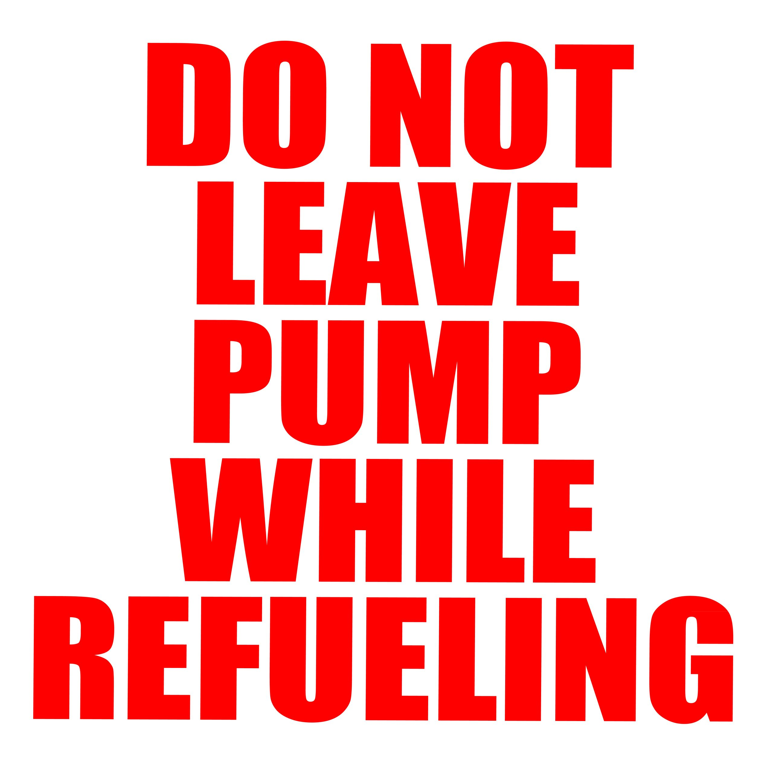 do not leave pump while refueling